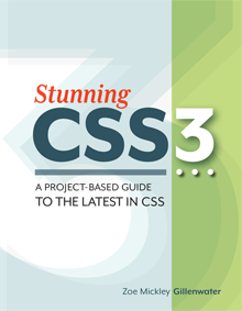 Stunning CSS3: A Project-based Guide to the Latest in CSS, by Zoe Mickley Gillenwater